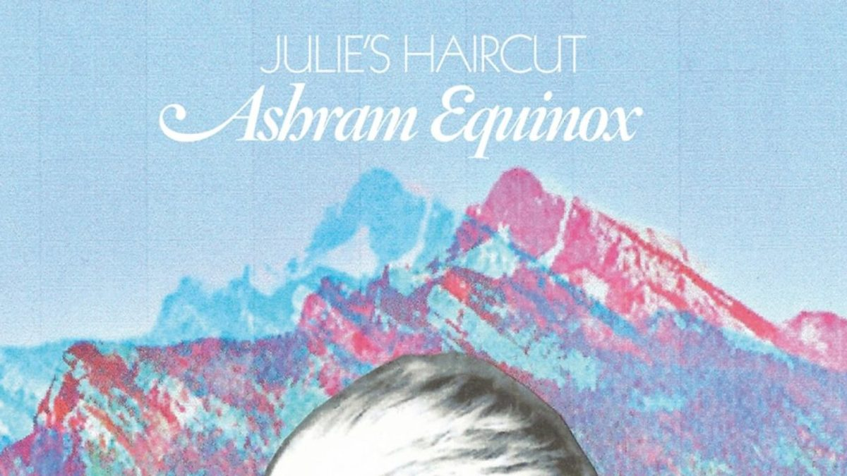 "Julie's Haircut ""ashram equinox"" (2013)"