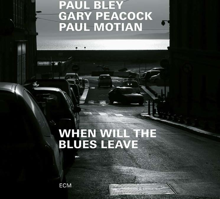 Paul Bley Gary Peacock Paul Motian – When Will The Blues Leave